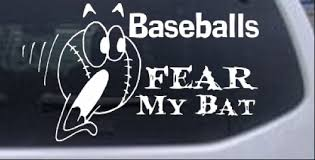 Baseballs Fear My Bat Decal Car Or Truck Window Decal Sticker Rad Dezigns