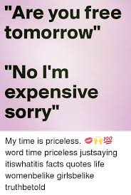 are you tomorrow no i m expensive sorry my tiis priceless