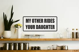 My Other Rides Your Daughter Car Or Wall Decal Fusion Decals