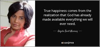 angela burt murray quote true happiness comes from the