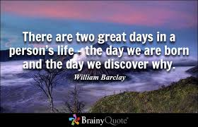 brainy quote there are two great days in a person s life the