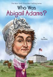 Who Was Abigail Adams?: Kelley, True, Who HQ, O'Brien, John ...