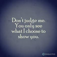 quotes on don t judge me you only see what i choose to