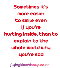 sometimes it s more easier to smile even if you re hurting inside