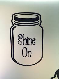 Mason Jar Decal With The Phrase Quot Shine On Quot Inside It 3 Default Sizes And Custom Sizes Available Mason Jar Vinyl Decal Mason Jars Jar Vinyl Decals