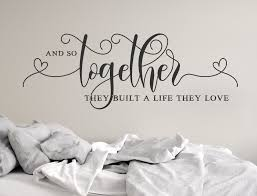 Wall Decal Wedding Gift And So Together They Built A Life They Loved Sign Above Bed Wall Decor Master Bedroom Sign