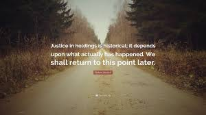 """Robert Nozick Quote: """"Justice in holdings is historical; it depends upon  what actually has happened. We shall return to this point later."""" (7  wallpapers) - Quotefancy"""