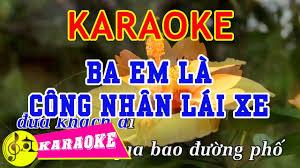 Ba Em Là Công Nhân Lái Xe Karaoke || Beat Chuẩn - Karaoke Nhạc ...
