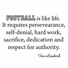 Winston Porter Cleve Football Is Like Life It Requires Persevearance Self Denial Hard Work Sacrifice Vince Lombardi Wall Decal Wayfair