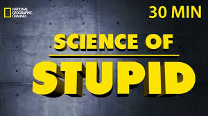 Science of stupid - 30 minutes ...