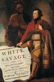 White Savage: William Johnson and the Invention of America ...