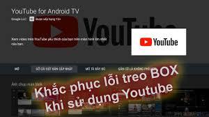 Hướng dẫn khắc phục lỗi treo Android TV Box khi sử dụng Youtube ...