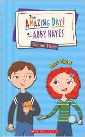 The Amazing Days of Abby Hayes, Volume Three (#7-9) by Anne Mazer