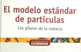 """Reseña: """"El modelo estándar de partículas"""" de Mario E. Gómez ..."""