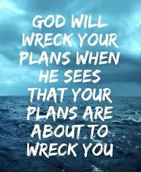 god will wreck your plans when he sees that your plans are about