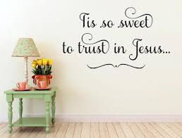 Tis So Sweet To Trust In Jesus Wall Hymn Wall Decal Inspirational Wall Signs