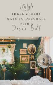3 Cheery Ways To Decorate With A Disco Ball