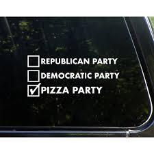 Pizza Party Republican Party Democratic Party 8 3 4 X 3 3 4 Vinyl Die Cut Decal Bumper Sticker For Windows Cars Trucks Laptops Etc Sign Depot Sd1 10348 Walmart Com Walmart Com