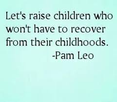 let s raise children who won t have to recover from their