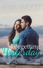 Forgetting Yesterday (Broken by the Sea, #1) by Ava Wood