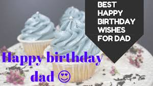 best happy birthday wishes and quotes for dad wishes text
