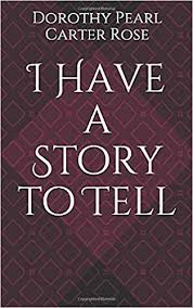 I Have a Story to Tell: Rose, Dorothy Pearl Carter: 9781696941006:  Amazon.com: Books