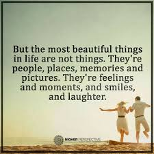 but the most beautiful things in life are not things they re
