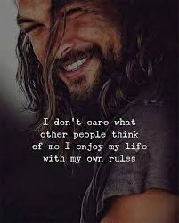 i dont care what other people think of me i enjoy my life my