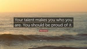 "walt disney quote ""your talent makes you who you are you should"