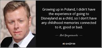 abel korzeniowski quote growing up in i didn t have the