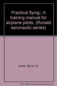 Practical flying;: A training manual for airplane pilots, (Ronald  aeronautic series): Jones, Byron Q: Amazon.com: Books