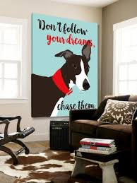 Don T Follow Your Dreams Chase Them Art Ginger Oliphant Allposters Com