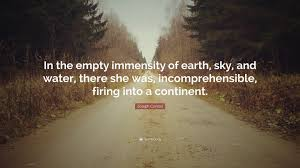 "joseph conrad quote ""in the empty immensity of earth sky and"