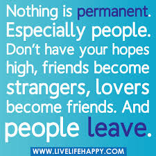 nothing is permanent live life happy
