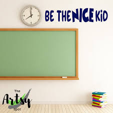 Be The Nice Kid Decal School Wall Decal School Bathroom Decal Classroom Door Decal The Artsy Spot
