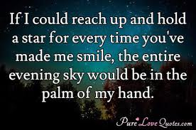 if i could reach up and hold a star for every time you ve made me