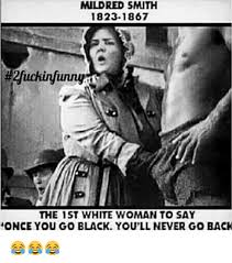MILDRED SMITH 18231867 Uckinfunny THE 1ST WHITE WOMAN TO SAY ONCE ...