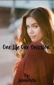 One Life, One Decision - The Beginning - Wattpad