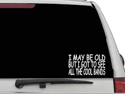 Amazon Com Decal Dan I May Be Old But I Got To See All The Cool Bands Vinyl Car Truck Window Decal Sticker Laptop Automotive