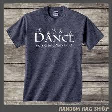 Dance T Shirt Dance Shirt Dance Top Dance Quote Dancer T Shirt T Shirts S Shirts