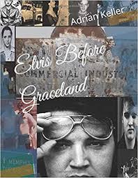 Amazon.com: Elvis Before Graceland (9781980460398): Keller, Adrian: Books