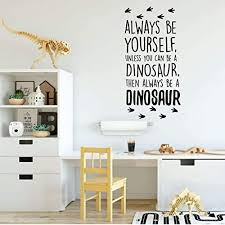 Amazon Com Dinosaur Wall Decal Always Be Yourself Unless You Can Be A Dinosaur Vinyl Wall For Boys Room Or Playroom Decoration Handmade