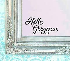 Amazon Com Hello Gorgeous Decal V2 Vinyl Sticker Bathroom Mirror Wall Art Motivational Be Amazing Mirror Living Room Home Window Arts Crafts Sewing