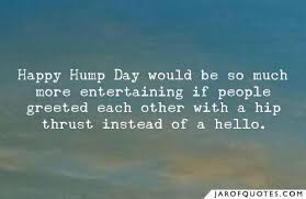 happy hump day would be so much more entertaining if people