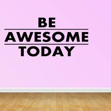 Wall Decal Quote Inspirational Vinyl Art Be Awesome Today Wall Decal R27 Walmart Com Walmart Com
