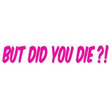 But Did You Die V2 Vinyl Decal By Stickerdad Size 8 Https Www Amazon Com Dp B075fc5qc5 Ref Cm Sw R Pi Dp Vinyl Decals Bumper Stickers Window Decals