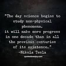 the day science begins to study non physical nikola tesla