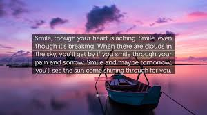 """charlie chaplin quote """"smile though your heart is aching smile"""