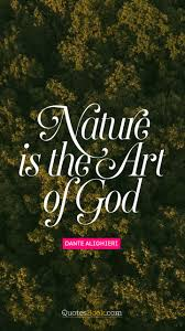 nature is the art of god quote by dante alighieri page