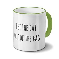 let the cat out of the bag saying quotes mug coffee cup mug